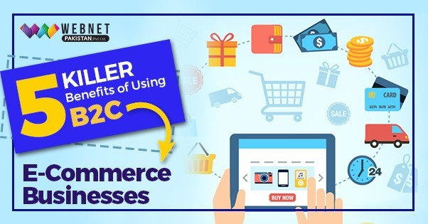 5 Killer Benefits of Using B2C E-Commerce Businesses