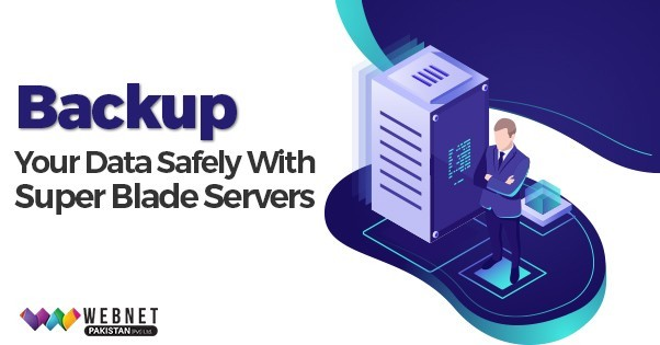 BACKUP YOUR DATA SAFELY WITH SUPER BLADE SERVERS