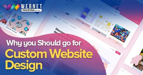 Why you Should go for Custom Website Design